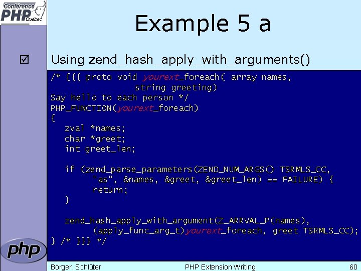 Example 5 a þ Using zend_hash_apply_with_arguments() /* {{{ proto void yourext_foreach( array names, string