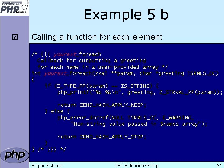 Example 5 b þ Calling a function for each element /* {{{ yourext_foreach Callback