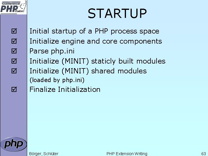 STARTUP þ þ þ Initial startup of a PHP process space Initialize engine and