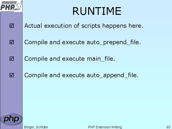 RUNTIME þ Actual execution of scripts happens here. þ Compile and execute auto_prepend_file. þ