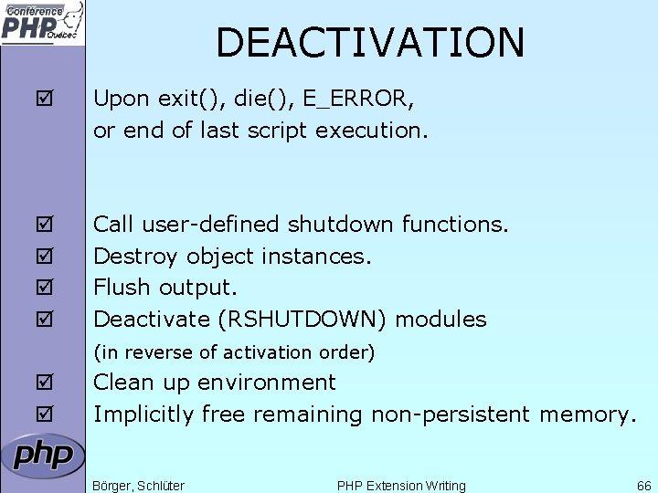 DEACTIVATION þ Upon exit(), die(), E_ERROR, or end of last script execution. þ þ