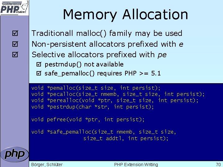 Memory Allocation þ þ þ Traditionall malloc() family may be used Non-persistent allocators prefixed