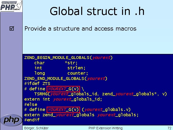 Global struct in. h þ Provide a structure and access macros ZEND_BEGIN_MODULE_GLOBALS(yourext) char *str;