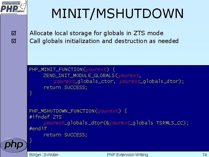 MINIT/MSHUTDOWN þ þ Allocate local storage for globals in ZTS mode Call globals initialization