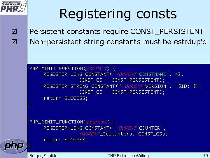 Registering consts þ þ Persistent constants require CONST_PERSISTENT Non-persistent string constants must be estrdup'd