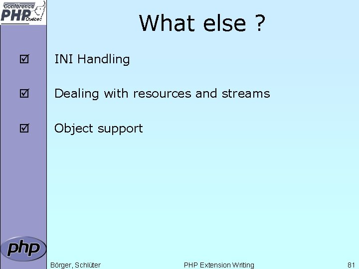 What else ? þ INI Handling þ Dealing with resources and streams þ Object