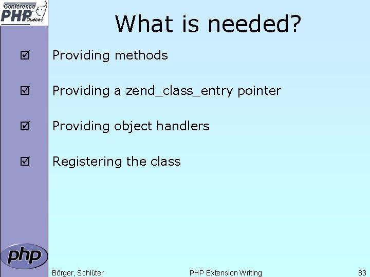 What is needed? þ Providing methods þ Providing a zend_class_entry pointer þ Providing object
