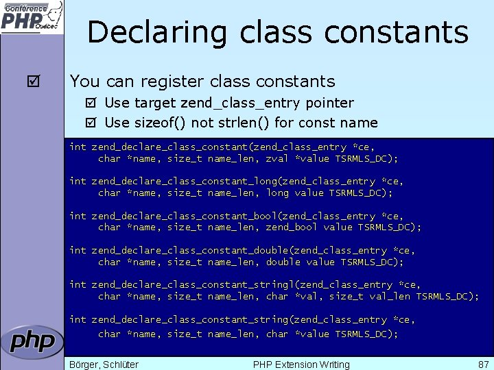 Declaring class constants þ You can register class constants þ Use target zend_class_entry pointer