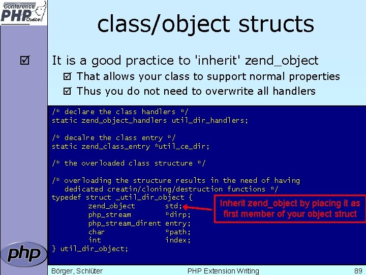class/object structs þ It is a good practice to 'inherit' zend_object þ That allows