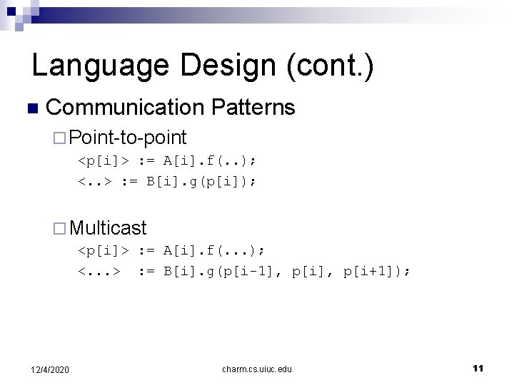 Language Design (cont. ) n Communication Patterns ¨ Point-to-point <p[i]> : = A[i]. f(.