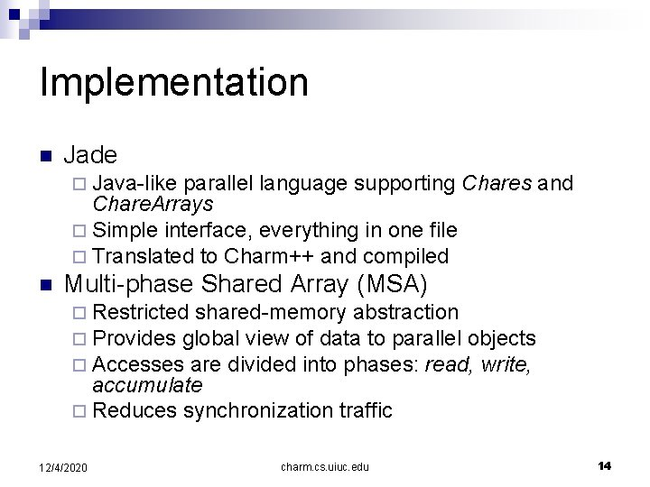 Implementation n Jade ¨ Java-like parallel language supporting Chares and Chare. Arrays ¨ Simple