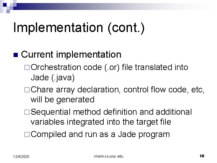 Implementation (cont. ) n Current implementation ¨ Orchestration code (. or) file translated into