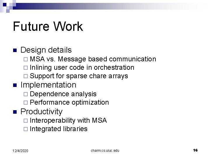 Future Work n Design details ¨ MSA vs. Message based communication ¨ Inlining user