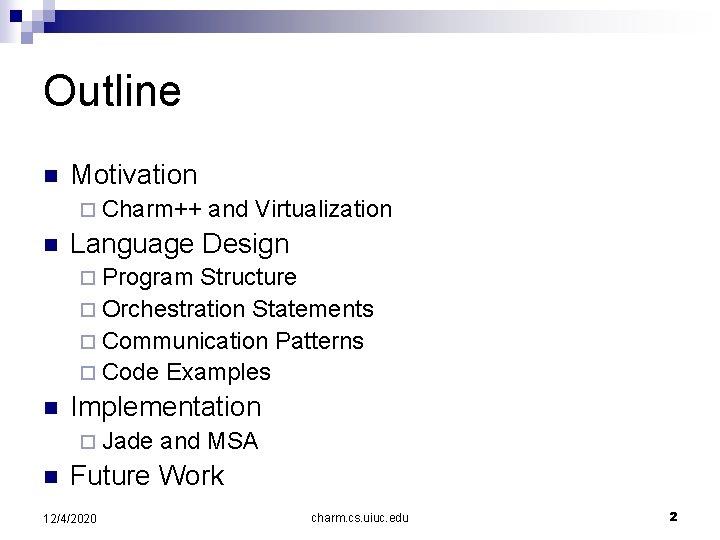 Outline n Motivation ¨ Charm++ n and Virtualization Language Design ¨ Program Structure ¨