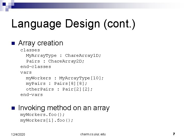 Language Design (cont. ) n Array creation classes My. Array. Type : Chare. Array