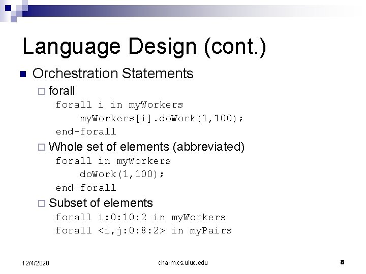 Language Design (cont. ) n Orchestration Statements ¨ forall i in my. Workers[i]. do.