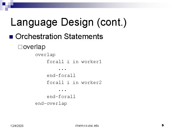 Language Design (cont. ) n Orchestration Statements ¨ overlap forall i in worker 1.