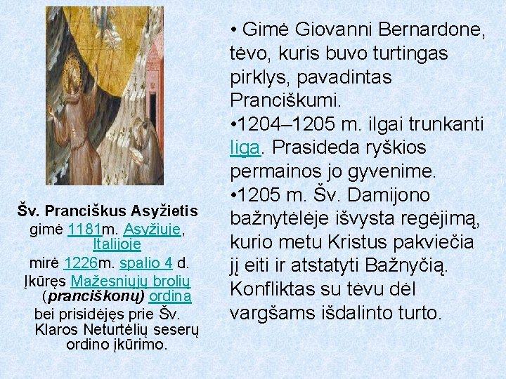 Šv. Pranciškus Asyžietis gimė 1181 m. Asyžiuje, Italijoje mirė 1226 m. spalio 4 d.
