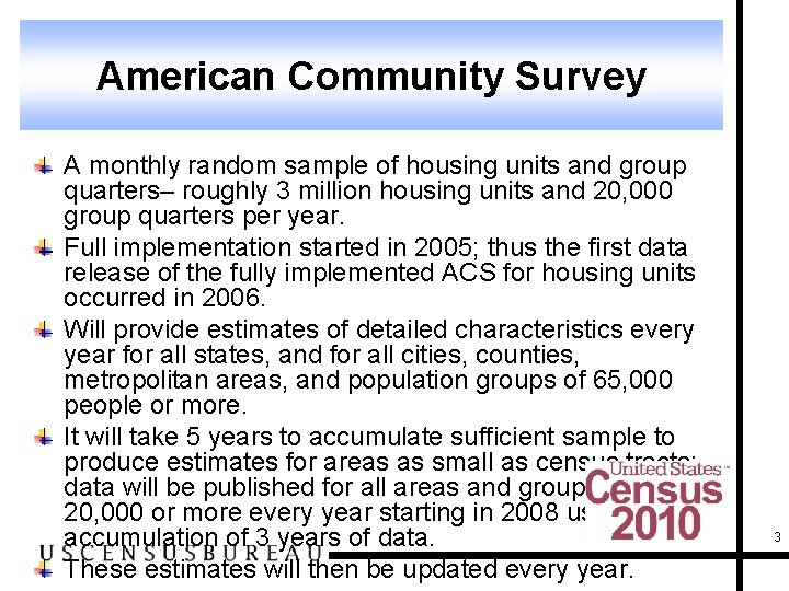 American Community Survey A monthly random sample of housing units and group quarters– roughly