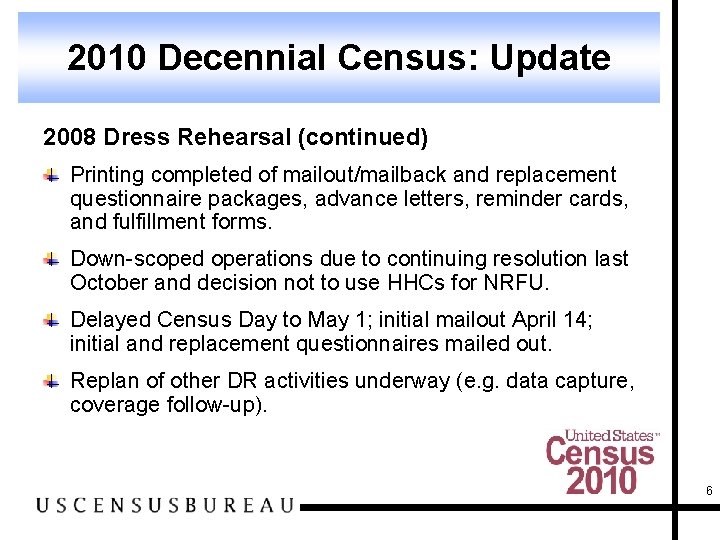2010 Decennial Census: Update 2008 Dress Rehearsal (continued) Printing completed of mailout/mailback and replacement