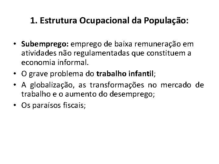 1. Estrutura Ocupacional da População: • Subemprego: emprego de baixa remuneração em atividades não