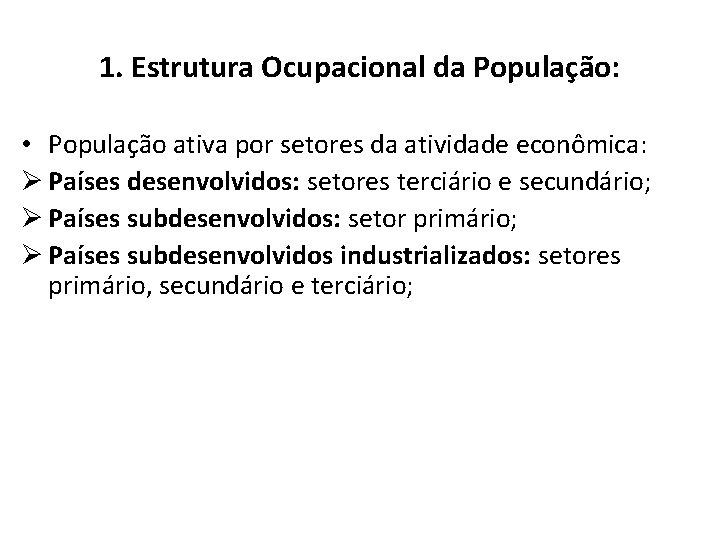 1. Estrutura Ocupacional da População: • População ativa por setores da atividade econômica: Ø
