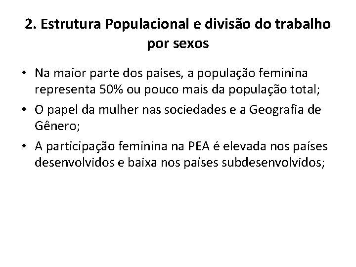 2. Estrutura Populacional e divisão do trabalho por sexos • Na maior parte dos