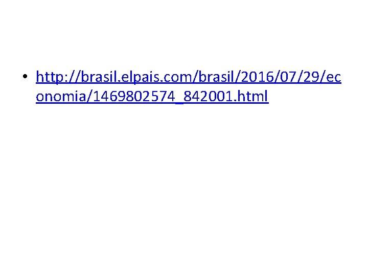 • http: //brasil. elpais. com/brasil/2016/07/29/ec onomia/1469802574_842001. html