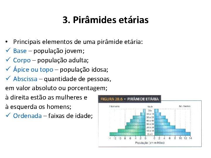 3. Pirâmides etárias • Principais elementos de uma pirâmide etária: ü Base – população