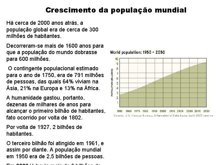 Crescimento da população mundial Há cerca de 2000 anos atrás, a população global era