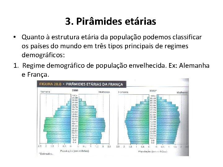 3. Pirâmides etárias • Quanto à estrutura etária da população podemos classificar os países