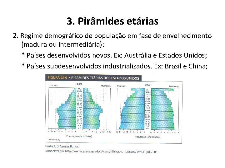3. Pirâmides etárias 2. Regime demográfico de população em fase de envelhecimento (madura ou