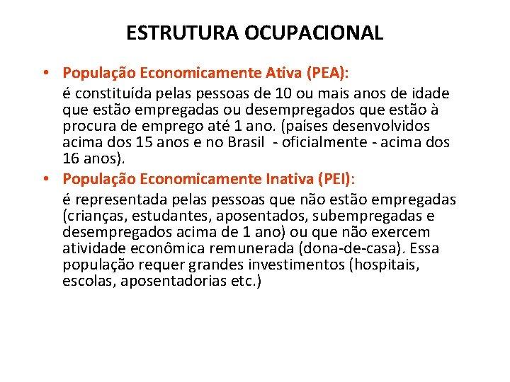 ESTRUTURA OCUPACIONAL • População Economicamente Ativa (PEA): é constituída pelas pessoas de 10 ou