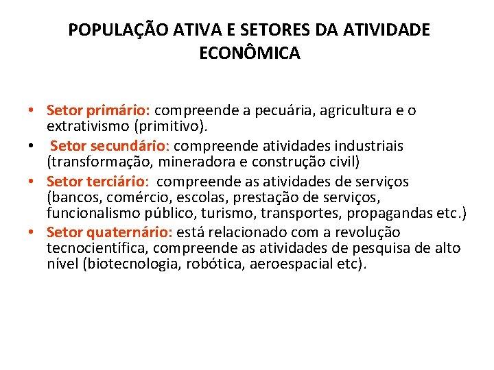 POPULAÇÃO ATIVA E SETORES DA ATIVIDADE ECONÔMICA • Setor primário: compreende a pecuária, agricultura