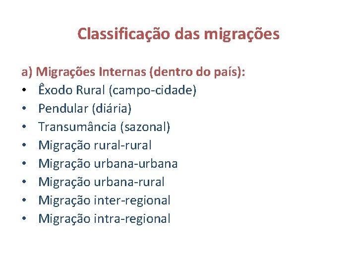 Classificação das migrações a) Migrações Internas (dentro do país): • Êxodo Rural (campo-cidade) •