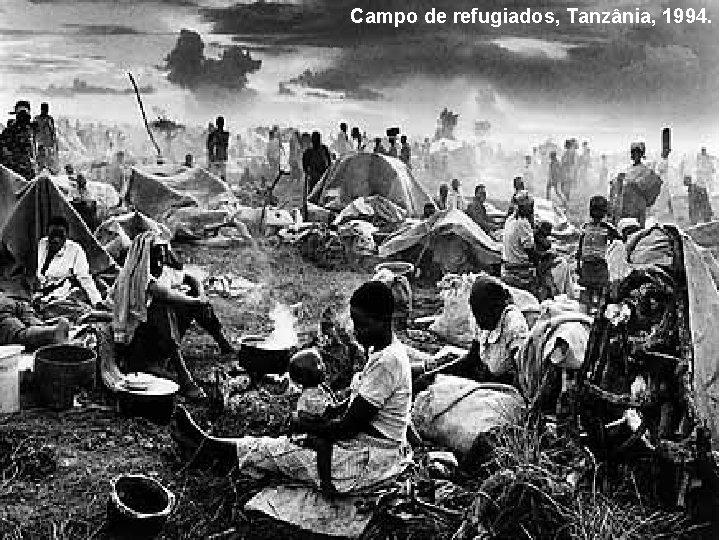 Campo de refugiados, Tanzânia, 1994.