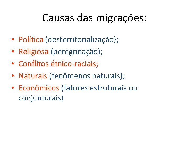Causas das migrações: • • • Política (desterritorialização); Religiosa (peregrinação); Conflitos étnico-raciais; Naturais (fenômenos