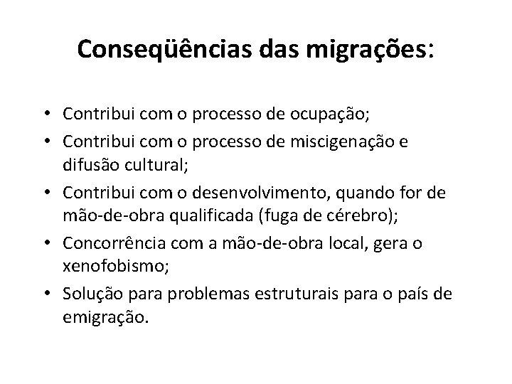 Conseqüências das migrações: • Contribui com o processo de ocupação; • Contribui com o