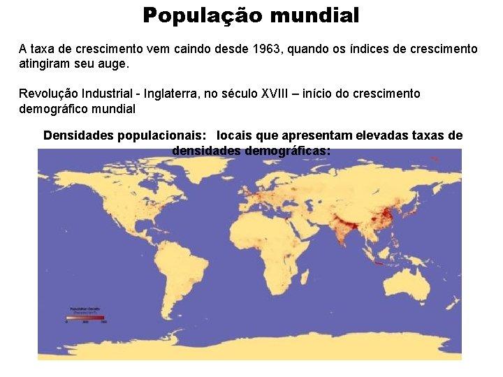 População mundial A taxa de crescimento vem caindo desde 1963, quando os índices de