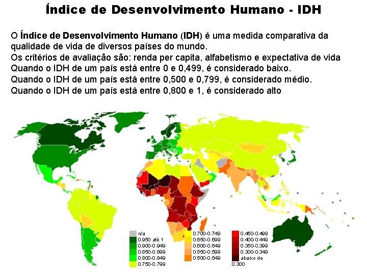 Índice de Desenvolvimento Humano - IDH O Índice de Desenvolvimento Humano (IDH) é uma