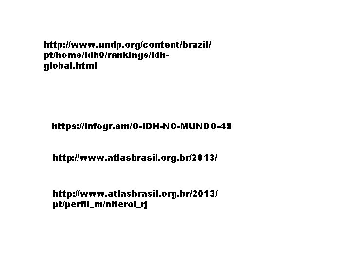 http: //www. undp. org/content/brazil/ pt/home/idh 0/rankings/idhglobal. html https: //infogr. am/O-IDH-NO-MUNDO-49 http: //www. atlasbrasil. org.