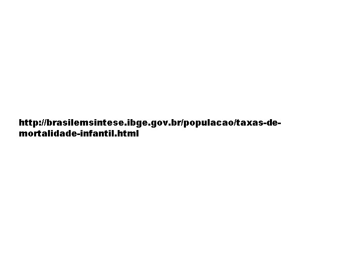 http: //brasilemsintese. ibge. gov. br/populacao/taxas-demortalidade-infantil. html