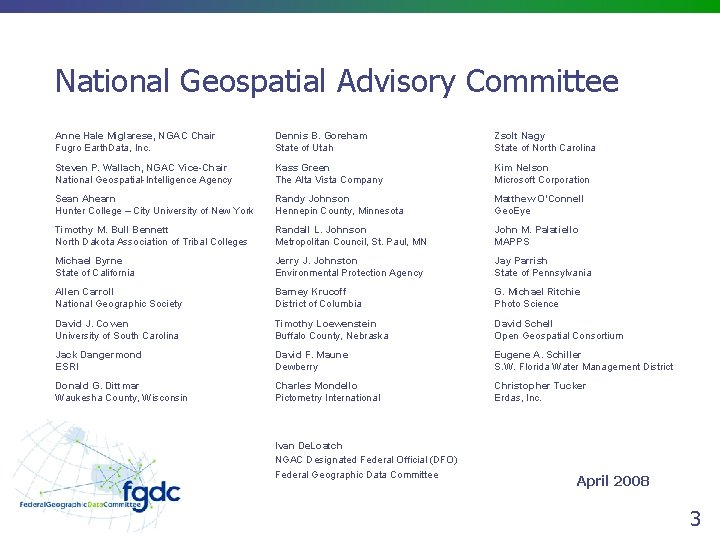 National Geospatial Advisory Committee Anne Hale Miglarese, NGAC Chair Fugro Earth. Data, Inc. Dennis