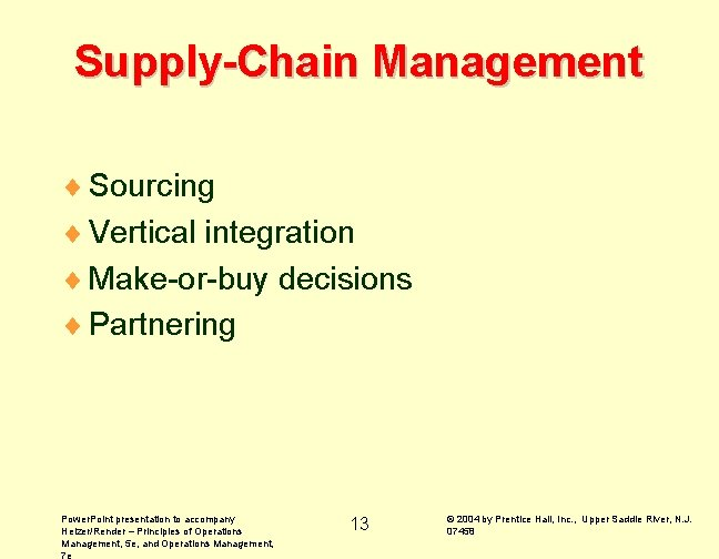 Supply-Chain Management ¨ Sourcing ¨ Vertical integration ¨ Make-or-buy decisions ¨ Partnering Power. Point