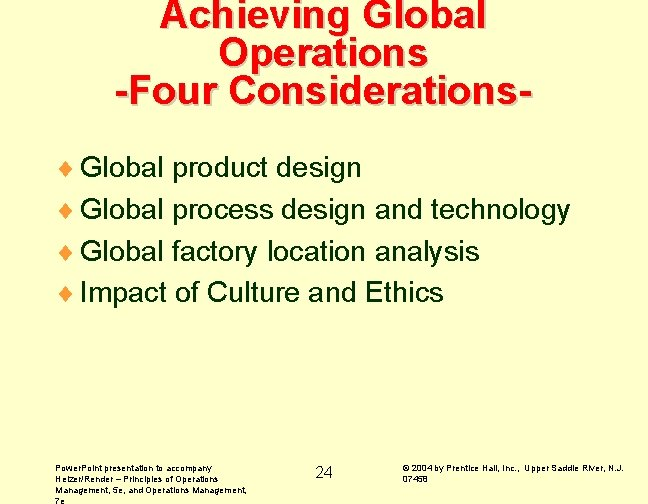 Achieving Global Operations -Four Considerations¨ Global product design ¨ Global process design and technology