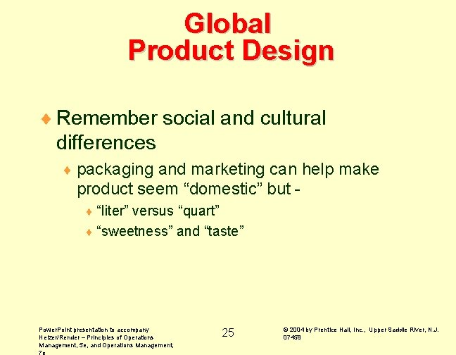 Global Product Design ¨ Remember social and cultural differences ¨ packaging and marketing can
