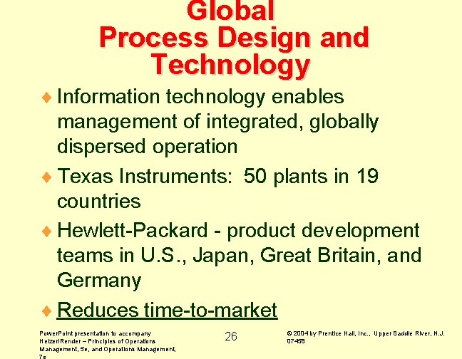 Global Process Design and Technology ¨ Information technology enables management of integrated, globally dispersed