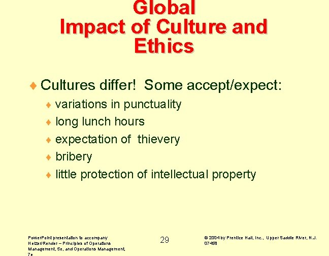 Global Impact of Culture and Ethics ¨ Cultures differ! Some accept/expect: ¨ variations in