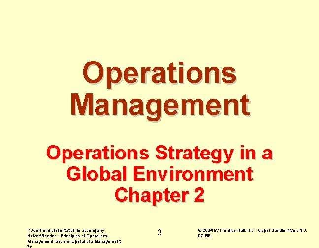 Operations Management Operations Strategy in a Global Environment Chapter 2 Power. Point presentation to