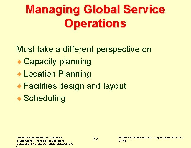 Managing Global Service Operations Must take a different perspective on ¨ Capacity planning ¨